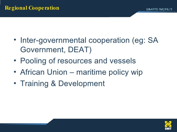 <ul><li>Inter-governmental cooperation (eg: SA Government, DEAT) </li></ul><ul><li>Pooling of resources and vessels </li><...