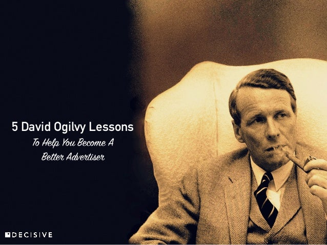 5 David Ogilvy Lessons To Help You Become A Better Advertiser