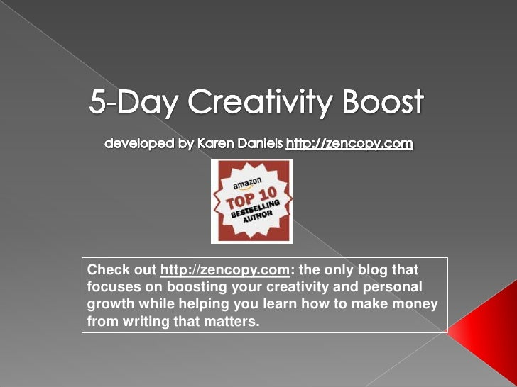 Check out http://zencopy.com: the only blog thatfocuses on boosting your creativity and personalgrowth while helping you l...