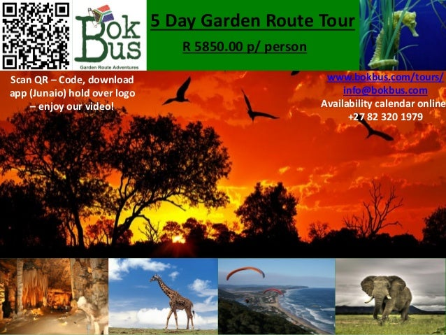 5 Day Garden Route Tour R 5850.00 p/ person Scan QR – Code, download app (Junaio) hold over logo – enjoy our video! www.bo...
