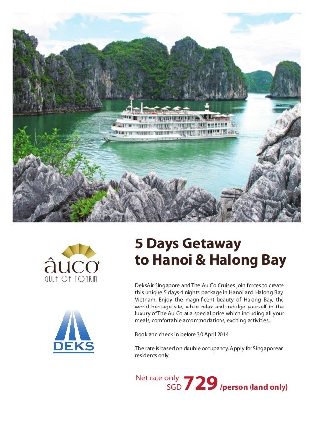 5 Days Getaway to Hanoi & Halong Bay DeksAir Singapore and The Au Co Cruises join forces to create this unique 5 days 4 ni...