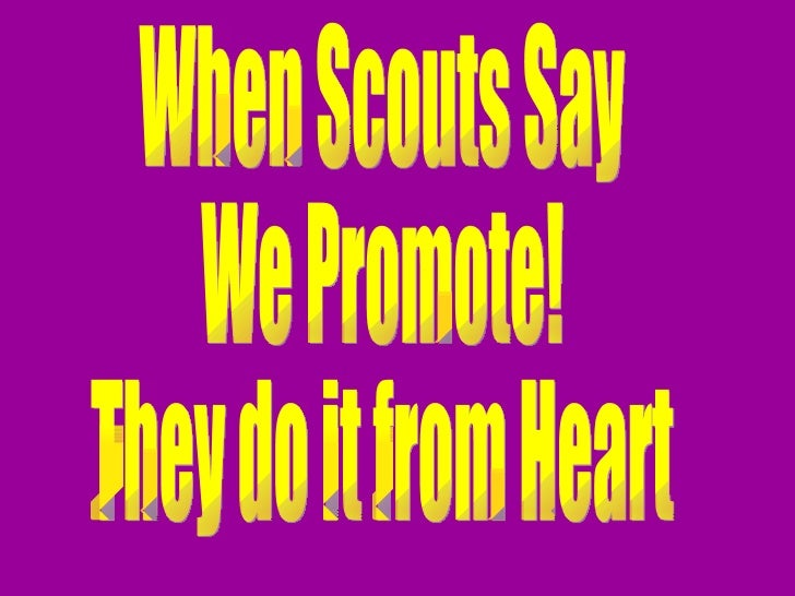 When Scouts Say We Promote! They do it from Heart