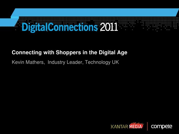 Connecting with Shoppers in the Digital Age <br />Kevin Mathers,  Industry Leader, Technology UK<br />Date of the presenta...