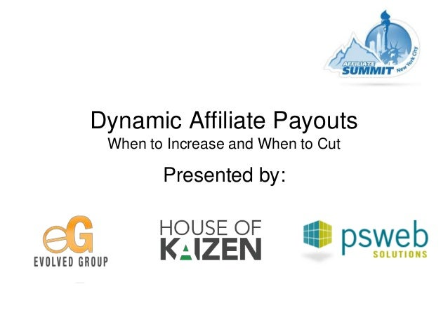 Dynamic Affiliate Payouts When to Increase and When to Cut Presented by: