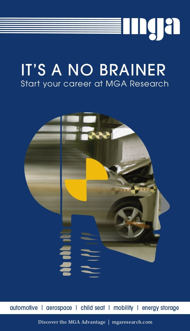 IT'S A NO BRAINER Start your career at MGA Research automotive | aerospace | child seat | mobility | energy storage Discov...