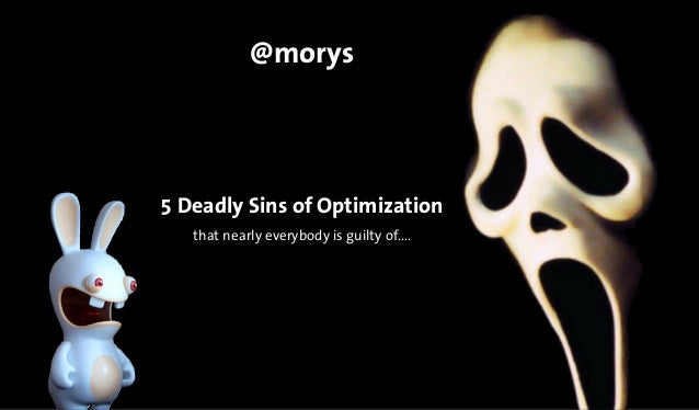 5 Deadly Sins of Optimization that nearly everybody is guilty of.... @morys