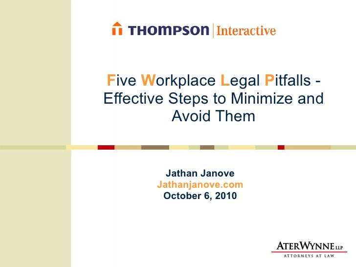 F ive  W orkplace  L egal  P itfalls - Effective Steps to Minimize and Avoid Them Jathan Janove Jathanjanove.com October 6...