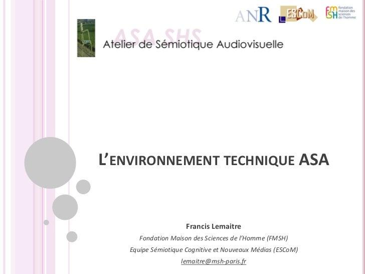 L'ENVIRONNEMENT TECHNIQUE ASA                     Francis Lemaitre      Fondation Maison des Sciences de l'Homme (FMSH)   ...