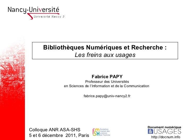 Bibliothèques Numériques et Recherche : Les freins aux usages Fabrice PAPY Professeur des Universités en Sciences de l'Inf...