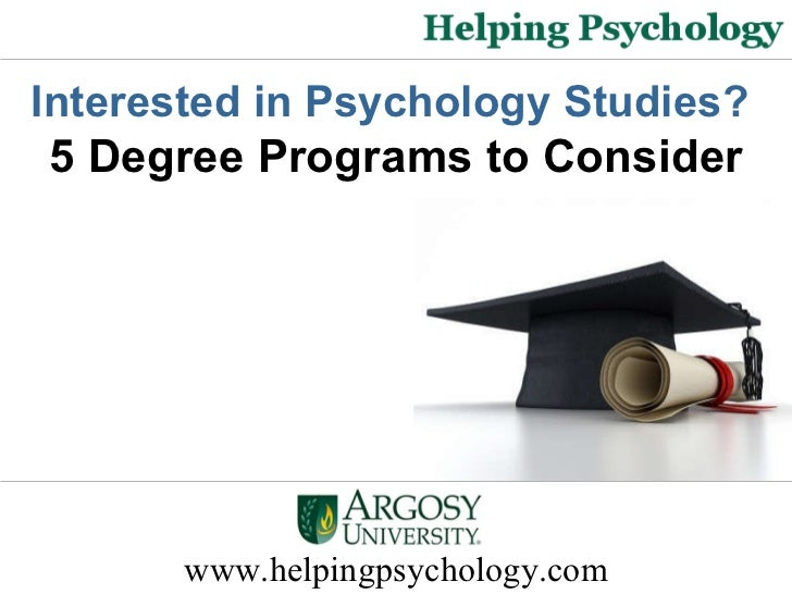 www.helpingpsychology.com Interested in Psychology Studies?   5 Degree Programs to Consider