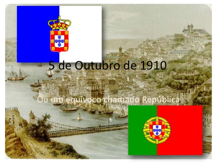5 de Outubro de 1910<br />Ou um equívoco chamado República<br />