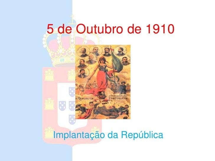 5 de Outubro de 1910<br />Implantação da República<br />