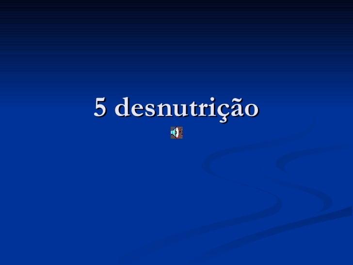 5 desnutrição