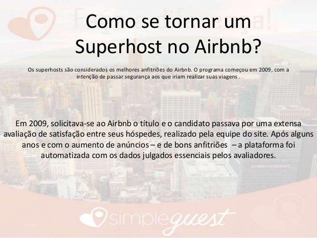 Como se tornar um Superhost no Airbnb? Os superhosts são considerados os melhores anfitriões do Airbnb. O programa começou...