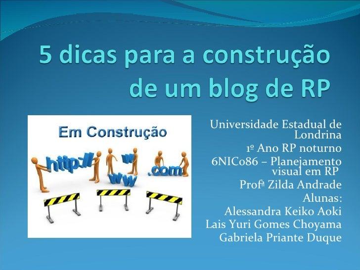 Universidade Estadual de Londrina 1º Ano RP noturno 6NIC086 – Planejamento visual em RP  Profª Zilda Andrade Alunas: Aless...