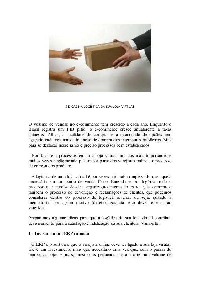 5 DICAS NA LOGÍSTICA DA SUA LOJA VIRTUAL O volume de vendas no e-commerce tem crescido a cada ano. Enquanto o Brasil regis...