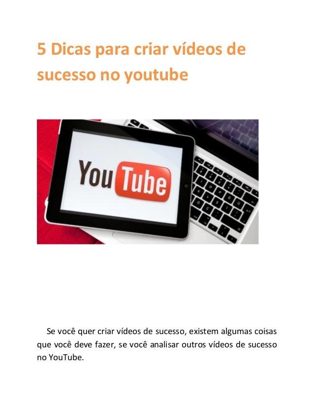 5 Dicas para criar vídeos de sucesso no youtube Se você quer criar vídeos de sucesso, existem algumas coisas que você deve...