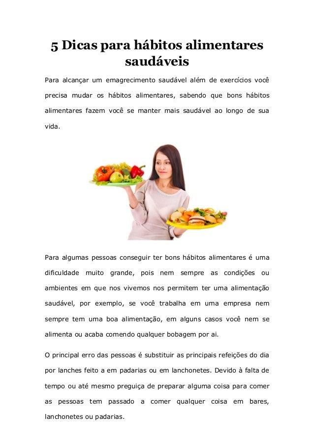 5 Dicas para hábitos alimentares saudáveis Para alcançar um emagrecimento saudável além de exercícios você precisa mudar o...
