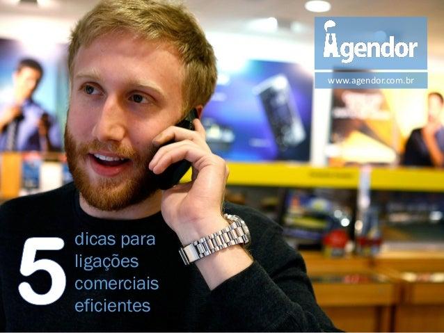 www.agendor.com.br  dicas para ligações comerciais eficientes
