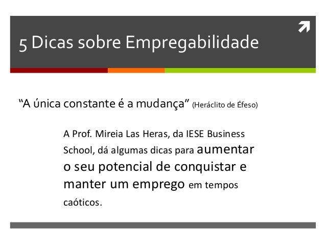 " 5 Dicas sobre Empregabilidade ""A única constante é a mudança"" (Heráclito de Éfeso) A Prof. Mireia Las Heras, da IESE Bus..."