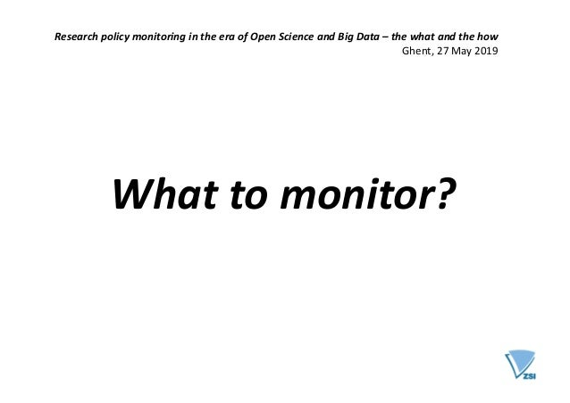 What to monitor? Research policy monitoring in the era of Open Science and Big Data – the what and the how Ghent, 27 May 2...