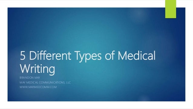 5 Different Types of Medical Writing BRANDON MAY MAY MEDICAL COMMUNICATIONS, LLC WWW.MAYMEDCOMM.COM