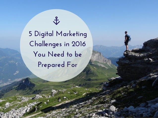 5 Digital Marketing Challenges in 2016 You Need to be Prepared For