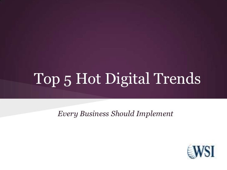 Top 5 Hot Digital Trends   Every Business Should Implement
