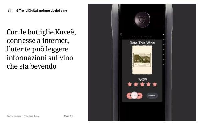 Gummy Industries — Vino e Social Network Marzo 2017 Con le bottiglie Kuveè, connesse a internet, l'utente può leggere info...