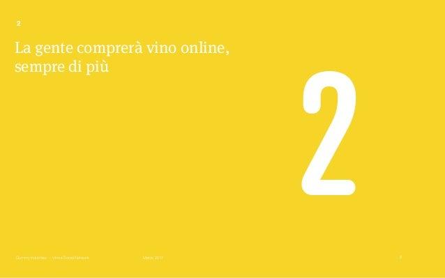 Gummy Industries — Vino e Social Network Marzo 2017 La gente comprerà vino online, sempre di più 2 8 2