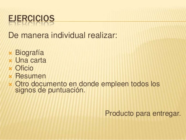 EJERCICIOSDe manera individual realizar: Biografía Una carta Oficio Resumen Otro documento en donde empleen todos los...