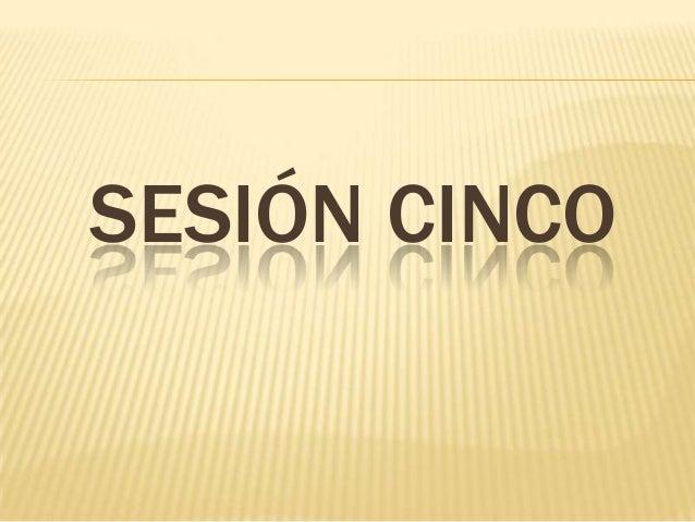 SESIÓN CINCO