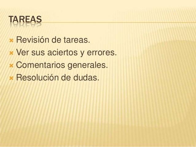 TAREAS Revisión de tareas. Ver sus aciertos y errores. Comentarios generales. Resolución de dudas.
