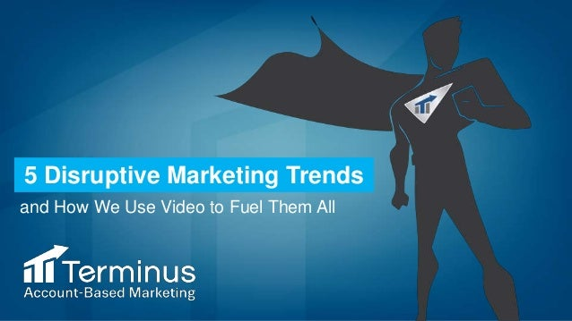 5 Disruptive Marketing Trends and How We Use Video to Fuel Them All