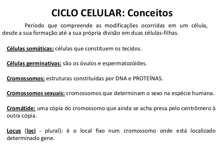 CICLO CELULAR: Conceitos         Período que compreende as modificações ocorridas em um célula,desde a sua formação até a ...