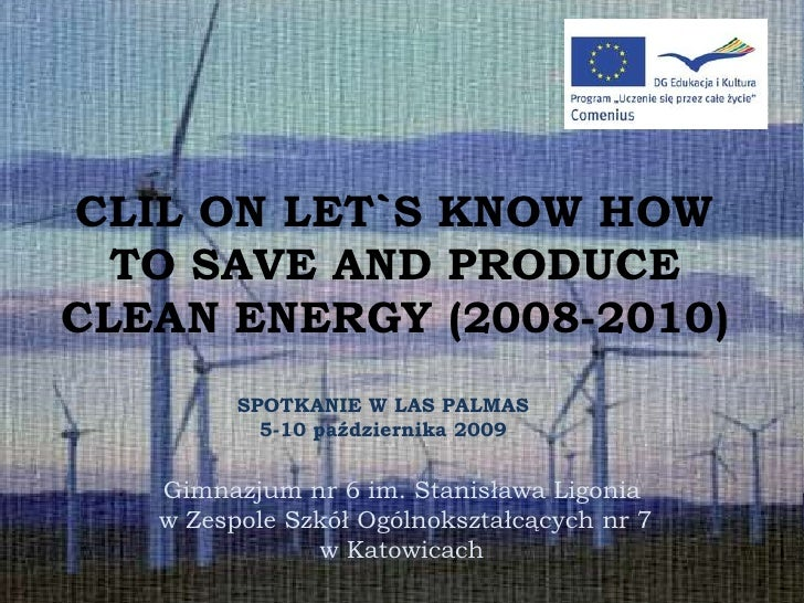 CLIL ON LET`S KNOW HOW   TO SAVE AND PRODUCE CLEAN ENERGY (2008-2010)          SPOTKANIE W LAS PALMAS            5-10 paźd...
