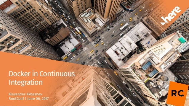 Alexander Akbashev RootConf   June 06, 2017 Docker in Continuous Integration