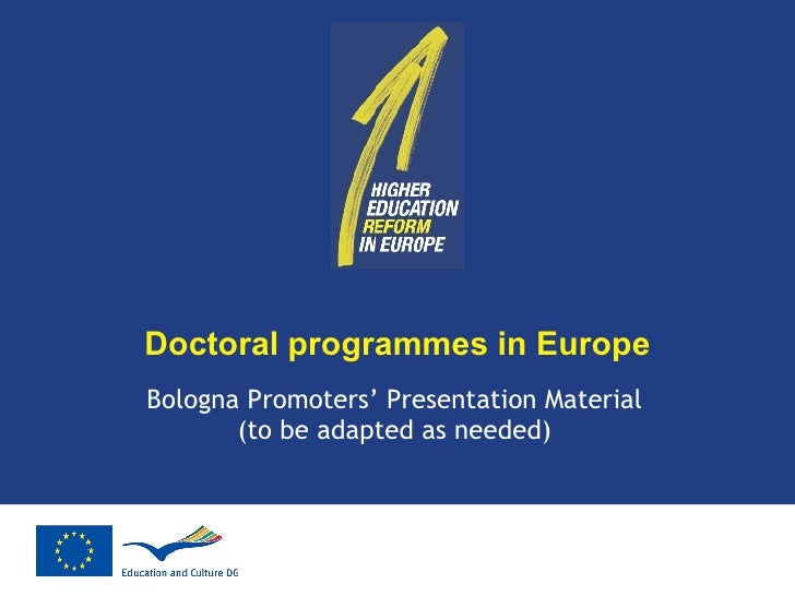 Doctoral programmes in Europe Bologna Promoters' Presentation Material (to be adapted as needed)