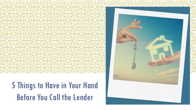 5 Things to Have in Your Hand Before You Call the Lender