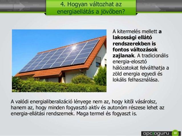 4. Hogyan változhat az energiaellátás a jövőben? A kitermelés mellett a lakossági ellátó rendszerekben is fontos változáso...