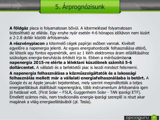 5. Árprognózisunk A földgáz piaca is folyamatosan bővül. A kitermeléssel folyamatosan biztosítható az ellátás. Egy enyhe n...