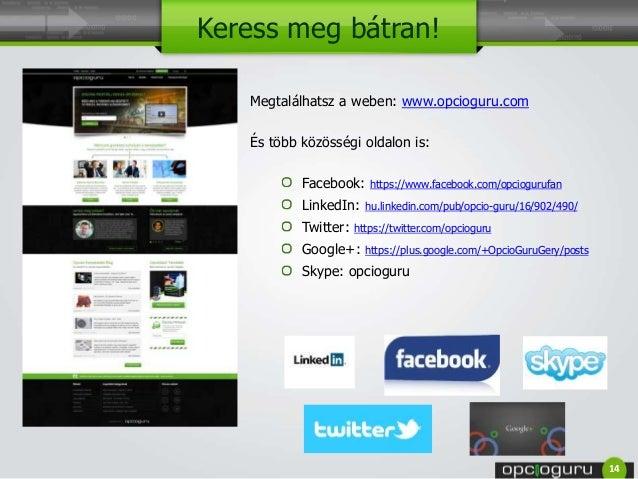 Keress meg bátran! Megtalálhatsz a weben: www.opcioguru.com És több közösségi oldalon is: Facebook: https://www.facebook.c...