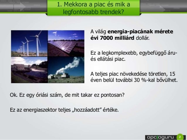 1. Mekkora a piac és mik a legfontosabb trendek? A világ energia-piacának mérete évi 7000 milliárd dollár. Ez a legkomplex...