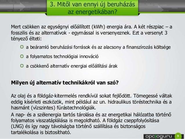 3. Mitől van ennyi új beruházás az energetikában? Mert csökken az egységnyi előállított (kWh) energia ára. A két részpiac ...
