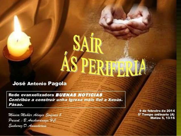 José Antonio Pagola Rede evanxelizadora BUENAS NOTICIAS Contribúe a construír unha Igrexa máis fiel a Xesús. Pásao.  Músic...