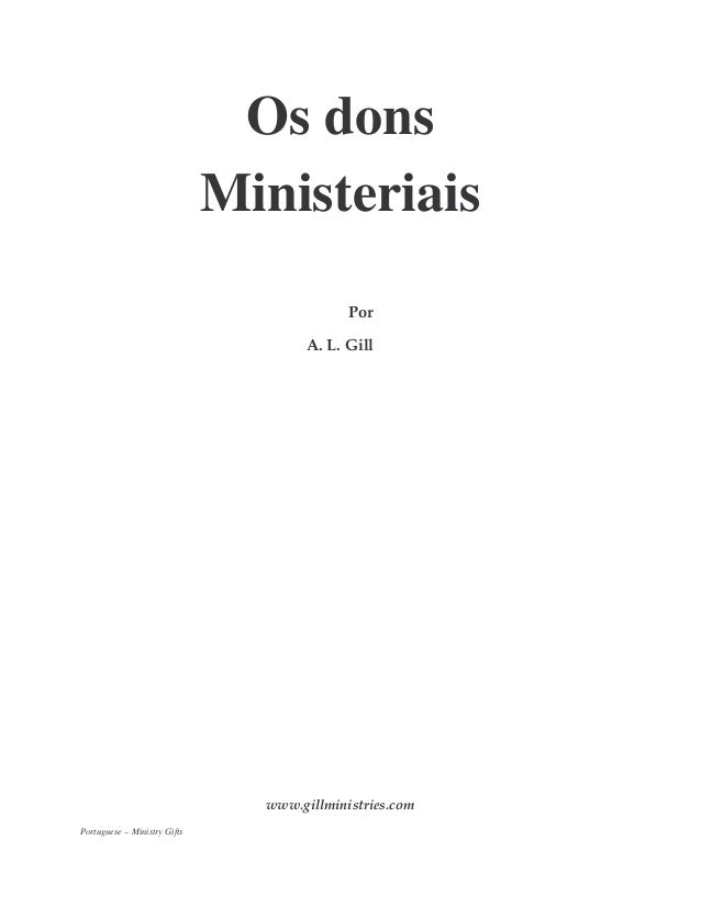 Os dons Ministeriais Por A. L. Gill www.gillministries.com Portuguese – Ministry Gifts