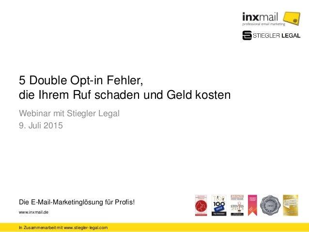 In Zusammenarbeit mit www.stiegler-legal.com Die E-Mail-Marketinglösung für Profis! www.inxmail.de 5 Double Opt-in Fehler,...
