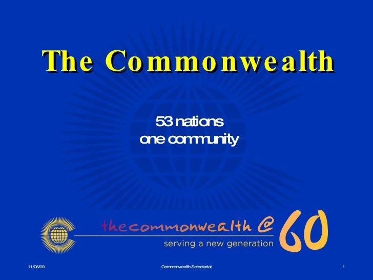 11/06/09 Commonwealth Secretariat The Commonwealth 53 nations one community