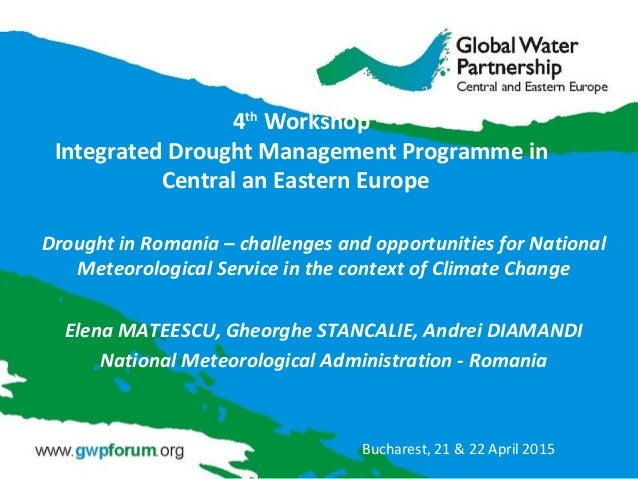 4th Workshop Integrated Drought Management Programme in Central an Eastern Europe Drought in Romania – challenges and oppo...