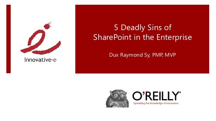 5 Deadly Sins ofSharePoint in the Enterprise    Dux Raymond Sy, PMP, MVP